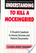 Understanding To Kill a Mockingbird, A Student Casebook to Issues, Sources, and Historic Documents