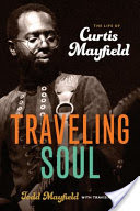 Traveling Soul, The Life of Curtis Mayfield