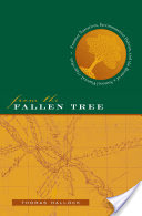 From the Fallen Tree, Frontier Narratives, Environmental Politics, and the Roots of a National Pastoral, 1749-1826