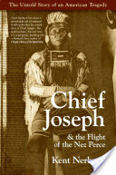 Chief Joseph & the Flight of the Nez Perce, The Untold Story of an American Tragedy