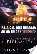 P.A.T.C.O. AND REAGAN: AN AMERICAN TRAGEDY, The Air Traffic Controllers' Strike of 1981
