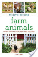 The Joy of Keeping Farm Animals, Raising Chickens, Goats, Pigs, Sheep, and Cows