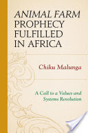 Animal Farm Prophecy Fulfilled in Africa, A Call to a Values and Systems Revolution