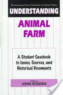 Understanding Animal Farm, A Student Casebook to Issues, Sources, and Historical Documents