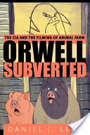 Orwell Subverted, The CIA and the Filming of Animal Farm