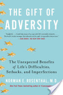 The Gift of Adversity, The Unexpected Benefits of Life's Difficulties, Setbacks, and Imperfections