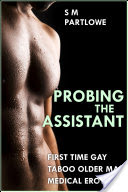 Probing the Assistant (First Time Gay Taboo Older Man Medical Menage Erotica)