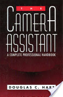 The Camera Assistant, A Complete Professional Handbook