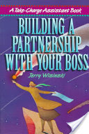 Building a Partnership with Your Boss, A Take-charge Assistant Book