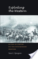 Exploding the Western, Myths of Empire on the Postmodern Frontier