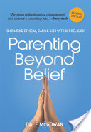 Parenting Beyond Belief, On Raising Ethical, Caring Kids Without Religion