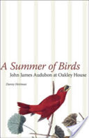 A Summer of Birds, John James Audubon at Oakley House