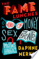 The Fame Lunches, On Wounded Icons, Money, Sex, the Brontës, and the Importance of Handbags