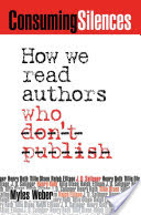 Consuming Silences, How We Read Authors who Don't Publish