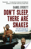 Don't Sleep, There are Snakes, Life and Language in the Amazonian Jungle