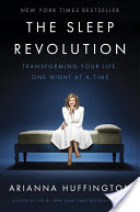 The Sleep Revolution, Transforming Your Life, One Night at a Time