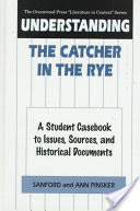Understanding The Catcher in the Rye, A Student Casebook to Issues, Sources, and Historical Documents