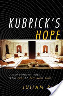 Kubrick's Hope, Discovering Optimism from 2001 to Eyes Wide Shut