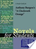A Study Guide for Anthony Burgess's A Clockwork Orange
