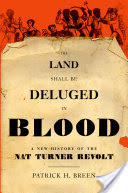 The Land Shall Be Deluged in Blood, A New History of the Nat Turner Revolt