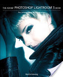 The Adobe Photoshop Lightroom 5 Book, The Complete Guide for Photographers