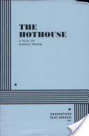 The Hothouse, A Play