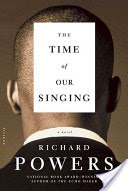 The Time of Our Singing, A Novel