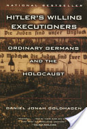 Hitler's Willing Executioners, Ordinary Germans and the Holocaust