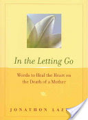 In the Letting Go, Words to Heal the Heart on the Death of a Mother