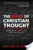 The Death of Christian Thought, The Deception of Humanism and How to Protect Yourself