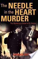 The Needle in the Heart Murder, The Mysterious Death of Dr Yeates