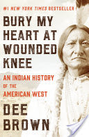 Bury My Heart at Wounded Knee, An Indian History of the American West