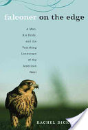 Falconer on the Edge, A Man, His Birds, and the Vanishing Landscape of the American West