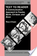 Text to Reader, A Communicative Approach to Fowles, Barth, Cortázar and Boon