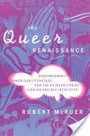 The Queer Renaissance, Contemporary American Literature and the Reinvention of Lesbian and Gay Identities