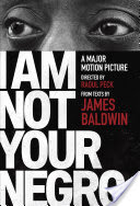 I Am Not Your Negro, A Companion Edition to the Documentary Film Directed by Raoul Peck