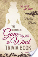 The Complete Gone With the Wind Trivia Book, The Movie and More