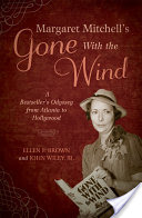 Margaret Mitchell's Gone With the Wind, A Bestseller's Odyssey from Atlanta to Hollywood