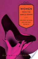 Women From the Ankle Down, The Story of Shoes and How They Define Us