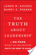 The Truth about Leadership, The No-fads, Heart-of-the-Matter Facts You Need to Know