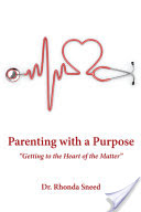 Parenting with a Purpose, Getting to the Heart of the Matter