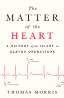 The Matter of the Heart, A History of the Heart in Eleven Operations