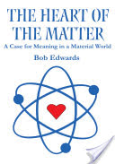 The Heart of the Matter, A Case for Meaning in a Material World