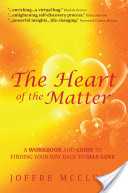 The Heart of the Matter, A Workbook and Guide to Finding Your Way Back to Self-Love