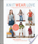 Knit Wear Love, Foolproof Instructions for Knitting Your Best-Fitting Sweaters Ever in the Styles You Love to Wear