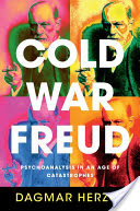 Cold War Freud, Psychoanalysis in an Age of Catastrophes