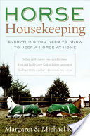 Horse Housekeeping, Everything You Need to Know to Keep a Horse at Home