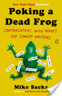 Poking a Dead Frog, Conversations with Today's Top Comedy Writers