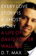 Every Love Story Is a Ghost Story, A Life of David Foster Wallace