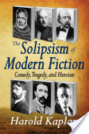 The Solipsism of Modern Fiction, Comedy, Tragedy, and Heroism